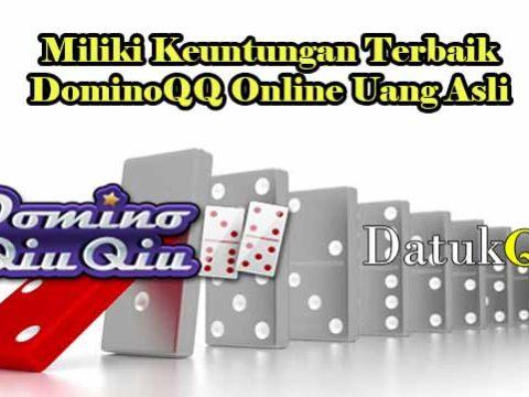 Miliki Keuntungan Terbaik DominoQQ Online Uang Asli